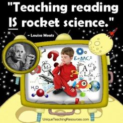 Quote: Teaching reading is rocket science. -Louisa Moats