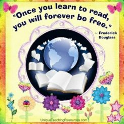 Quote: Once you learn to read you will forever be free. -Frederick Douglas